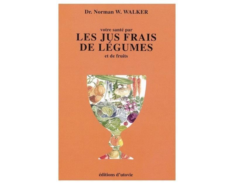 Les jus frais de légumes et de fruits (Norman Walker)